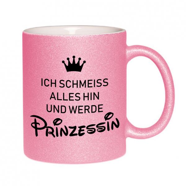 """Glitzertasse """"Ich schmeiss alles hin und werde Prinzessin"""""""